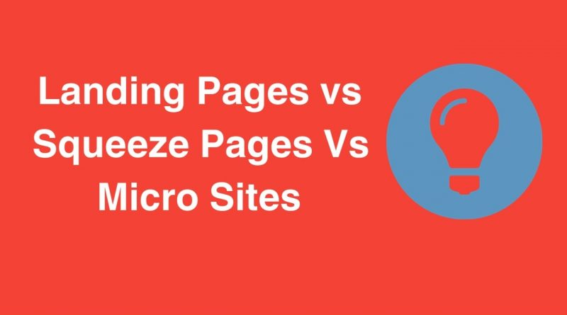 Landing Pages vs Squeeze Pages Vs Micro Sites
