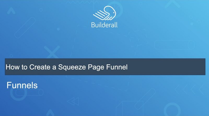 How to Create a Squeeze Page Funnel